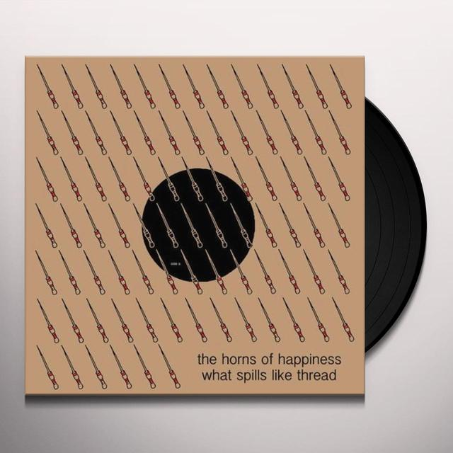 The Horns Of Happiness WHAT SPILLS LIKE THREAD Vinyl Record