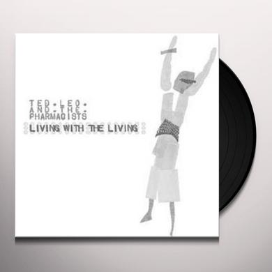 Ted / Pharmacists Leo LIVING WITH THE LIVING Vinyl Record