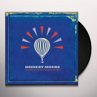 Modest Mouse WE WERE DEAD BEFORE THE SHIP EVEN SANK Vinyl Record