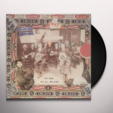 Dr. Dog WE ALL BELONG Vinyl Record