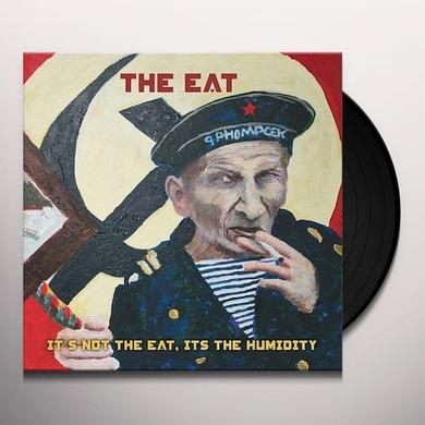 IT'S NOT THE EAT IT'S THE HUMIDITY Vinyl Record