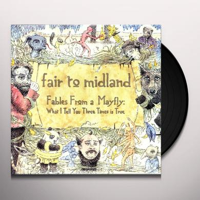 Fair To Midland FABLES FROM A MAYFLY: WHAT I TELL YOU THREE TIMES (Vinyl)