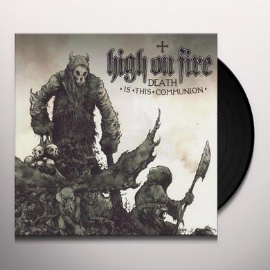 High On Fire DEATH IS THIS COMMUNION Vinyl Record