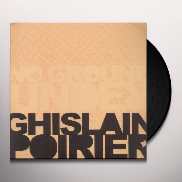 Ghislain Poirier NO GROUND UNDER Vinyl Record