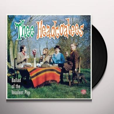Thee Headcoats BALLAD OF THE INSOLENT PUP Vinyl Record