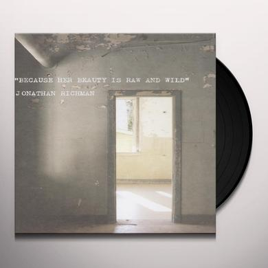 Jonathan Richman BECAUSE HER BEAUTY IS RAW & WILD (BONUS TRACK) Vinyl Record