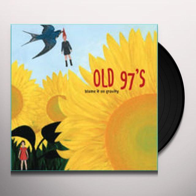 Old 97's BLAME IT ON GRAVITY Vinyl Record