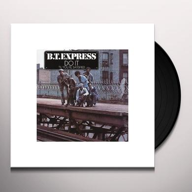 Bt Express DO IT TIL YOU'RE SATISFIED Vinyl Record