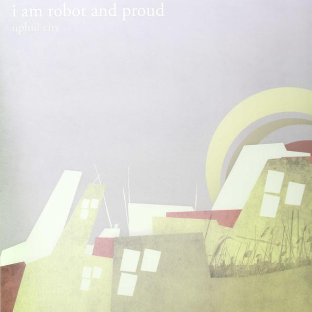I Am Robot & Proud UPHILL CITY Vinyl Record