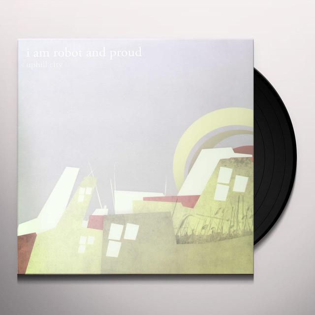 I Am Robot & Proud UPHILL CITY Vinyl Record