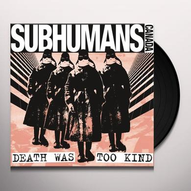 Subhumans DEATH WAS TOO KIND Vinyl Record