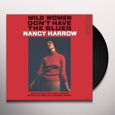 Nancy Harrow WILD WOMEN DON'T HAVE THE BLUES Vinyl Record - 180 Gram Pressing