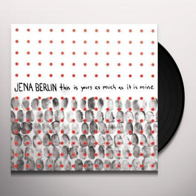 Jena Berlin THIS IS YOURS AS MUCH AS IT IS MINE Vinyl Record