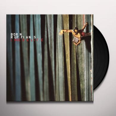 Born Ruffians I NEED A LIFE Vinyl Record