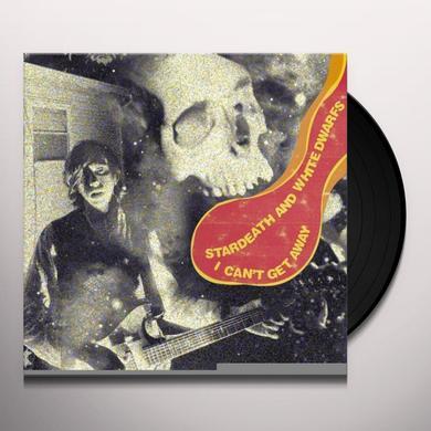 Stardeath & White Dwarfs I CAN'T GET AWAY Vinyl Record