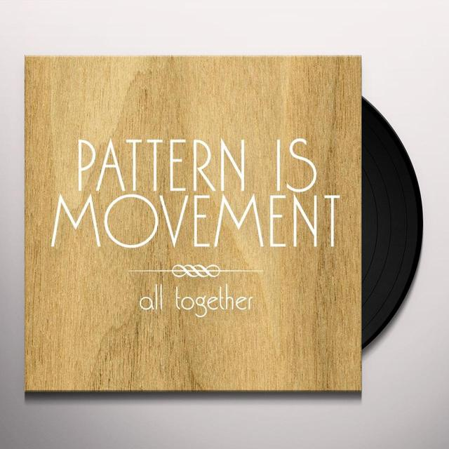 Pattern Is Movement ALL TOGETHER Vinyl Record