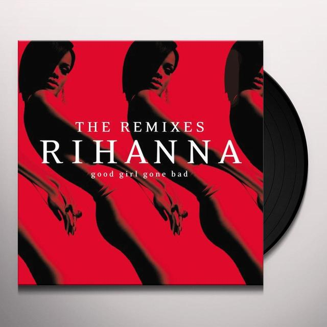 Rihanna GOOD GIRL GONE BAD: THE REMIXES Vinyl Record - Remixes