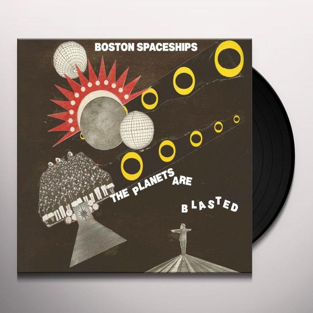 Boston Spaceships PLANETS ARE BLASTED Vinyl Record