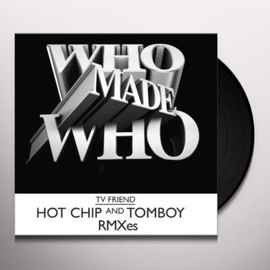 Whomadewho TV FRIEND (HOT CHIP REMIX) Vinyl Record - Remix