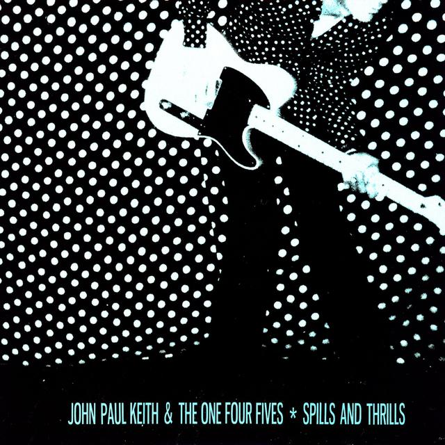 John Paul Keith & One Four Fives SPILLS & THRILLS Vinyl Record