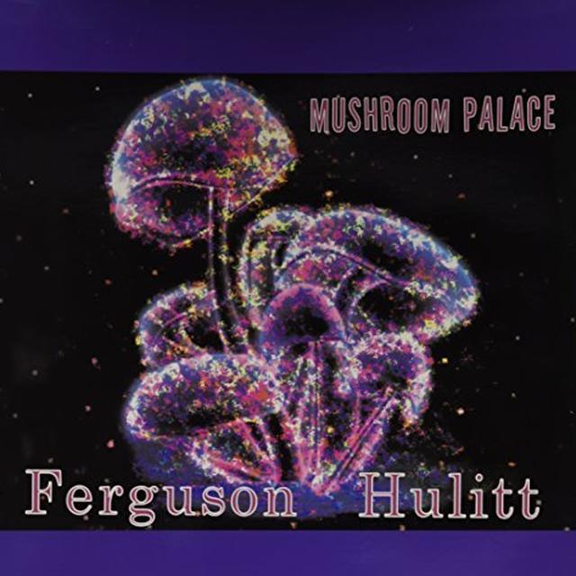 Ferguson Hulitt MUSHROOM PALACE Vinyl Record