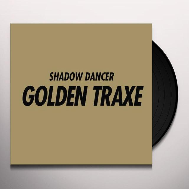 Shadow Dancer GOLDEN TRAXE Vinyl Record