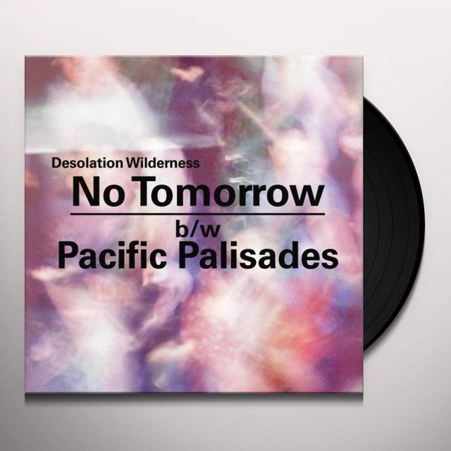 Desolation Wilderness NO TOMORROW / PACIFIC PALISADES Vinyl Record