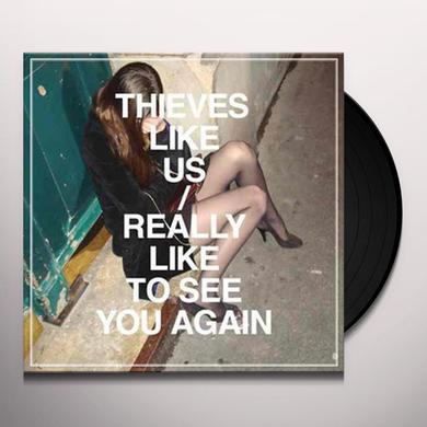 Thieves Like Us REALLY LIKE TO SEE YOU AGAIN Vinyl Record - Limited Edition