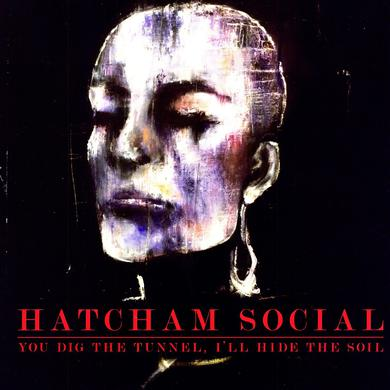 Hatcham Social YOU DIG THE TUNNEL I'LL HIDE THE SOIL Vinyl Record
