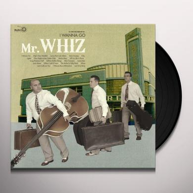 Mr Whiz I WANNA GO Vinyl Record