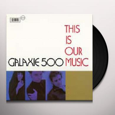 Galaxie 500 THIS IS OUR MUSIC Vinyl Record