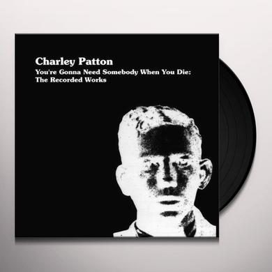 Charley Patton YOU'RE GONNA NEED SOMEONE WHEN YOU DIE Vinyl Record - Limited Edition