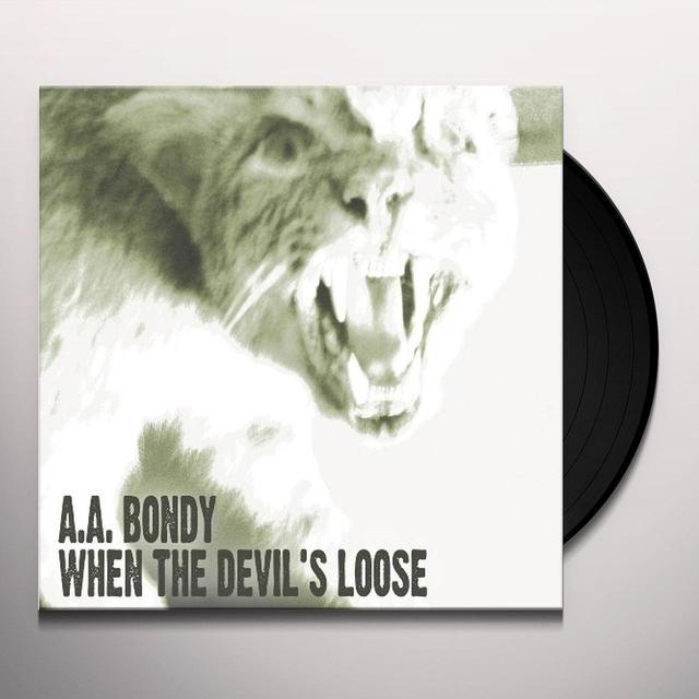 A.A. Bondy WHEN THE DEVIL'S LOOSE Vinyl Record