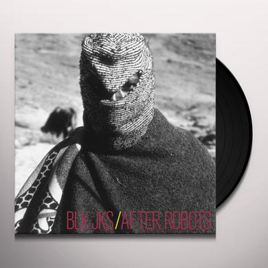 Blk Jks AFTER ROBOTS (Vinyl)