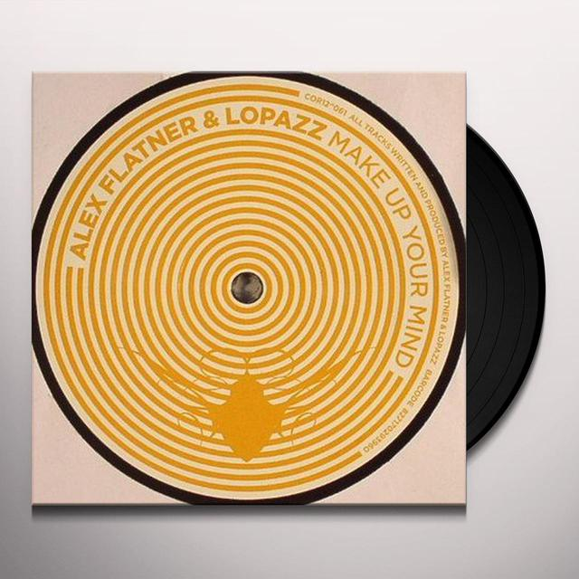 Alex Flatner & Lopazz MAKE UP YOUR MIND Vinyl Record