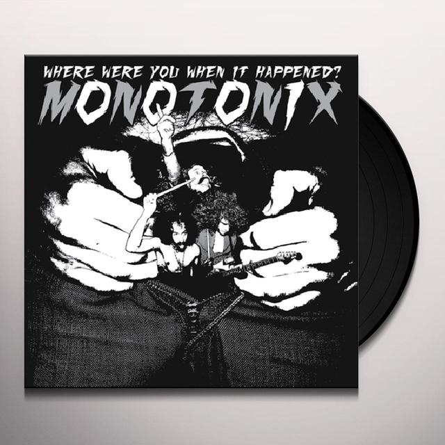 Monotonix WHERE WERE YOU WHEN IT HAPPENED Vinyl Record