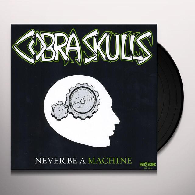 Cobra Skulls NEVER BE A MACHINE Vinyl Record