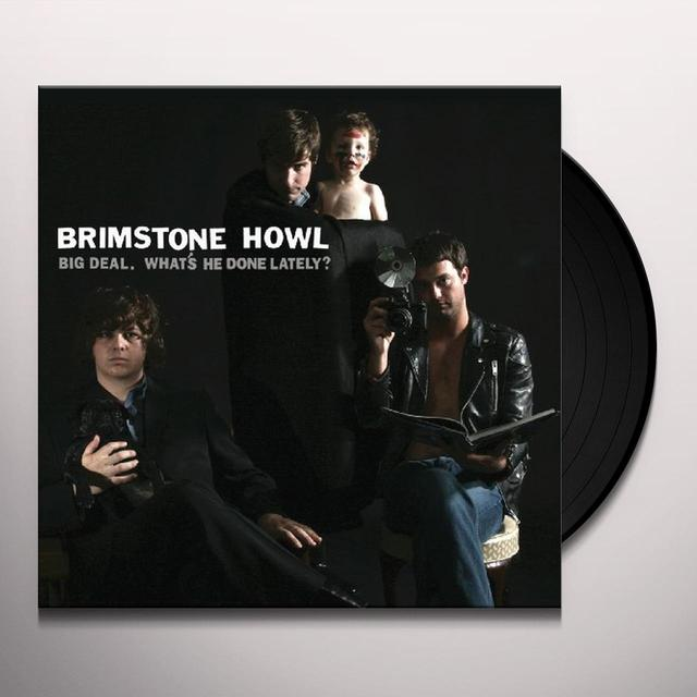 Brimstone Howl BIG DEAL (WHAT'S HE DONE LATELY) Vinyl Record