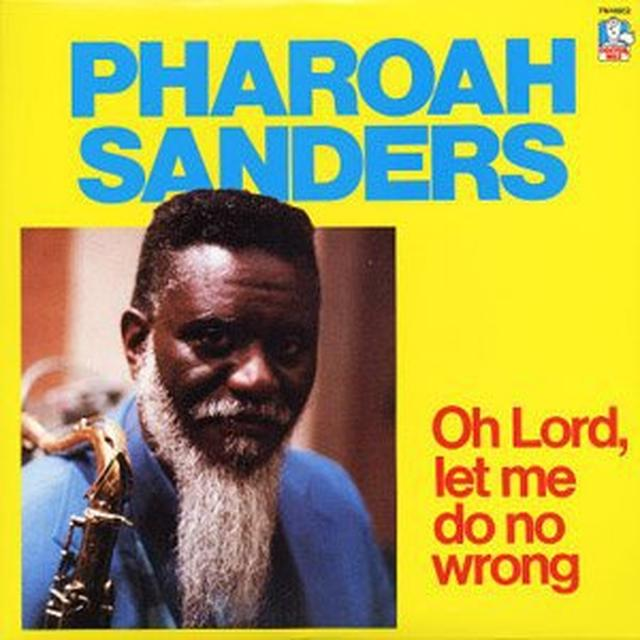 Pharoah Sanders OH LORD LET ME DO NO WRONG Vinyl Record - 180 Gram Pressing