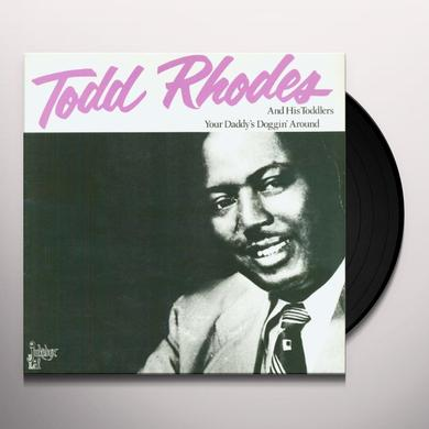 Todd Rhodes YOUR DADDY'S DOGGIN AROUND Vinyl Record