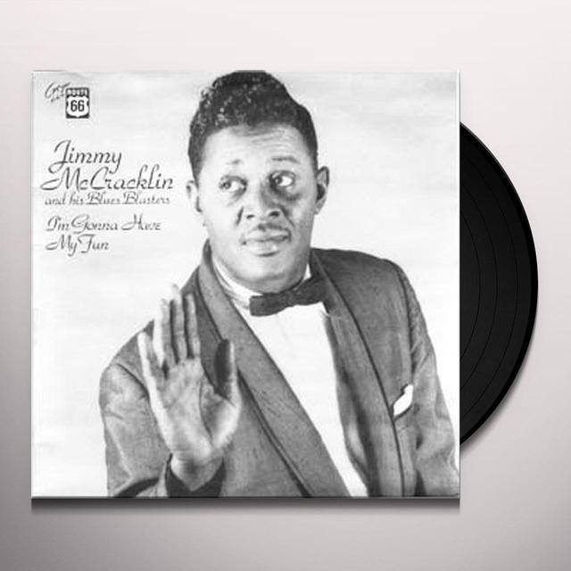 Jimmy Mccracklin I'M GONNA HAVE MY FUN Vinyl Record