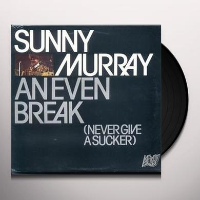 Sunny Murray EVEN BREAK: NEVER GIVE A SUCKER Vinyl Record - 180 Gram Pressing