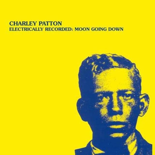 Charley Patton ELECTRICALLY RECORDED: MOON GOING DOWN Vinyl Record