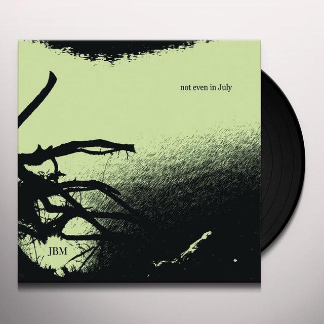 Jbm NOT EVEN IN JULY Vinyl Record