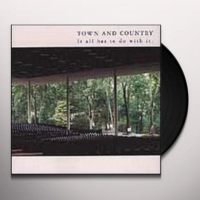 Town & Country IT ALL HAS TO DO WITH IT Vinyl Record