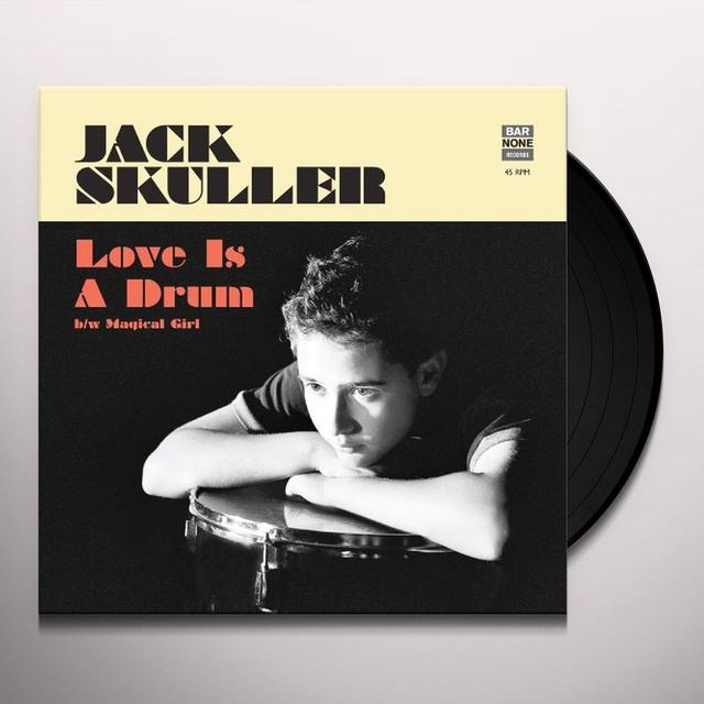 Jack Skuller LOVE IS A DRUM / MAGICAL GIRL Vinyl Record - Limited Edition