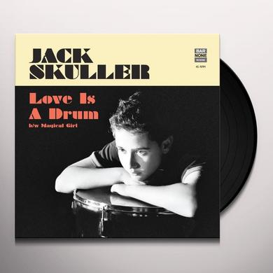 Jack Skuller LOVE IS A DRUM / MAGICAL GIRL Vinyl Record