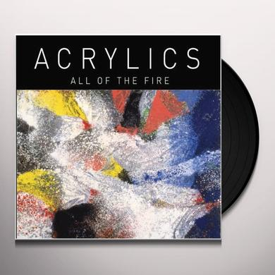 Acrylics ALL OF THE FIRE Vinyl Record