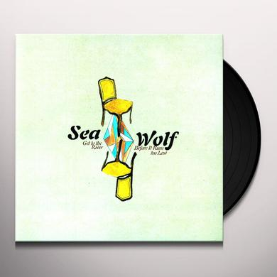 Sea Wolf GET TO THE RIVER BEFORE IT RUNS TOO LOW Vinyl Record