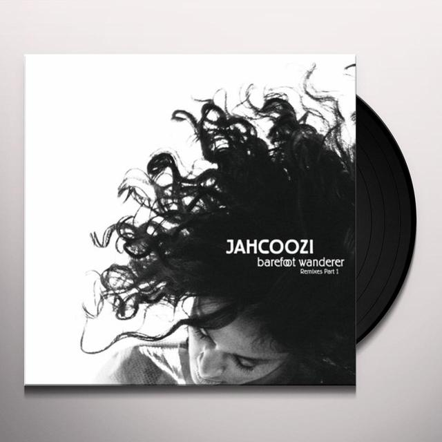 Jahcoozi BAREFOOT WANDERER REMIXES 1 Vinyl Record